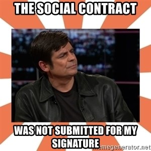 Gillespie Says No - The social contract Was not submitted for my signature