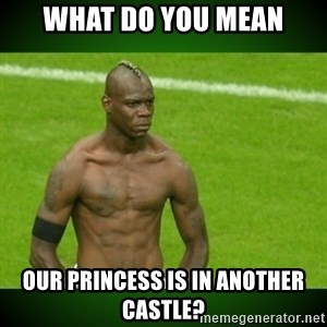 Mario Balotelli Serious Face - what do you mean our princess is in another castle?