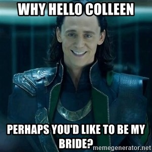 Tinichniy Loki - Why Hello colleen perhaps you'd like to be my bride?
