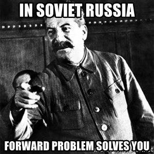 Joseph Stalin - in soviet russia forward problem solves you