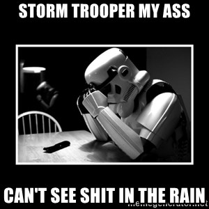 Sad Trooper - storm trooper my ass can't see shit in the rain