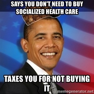 Scumbag Obama - Says you don't need to buy socialized health care taxes you for not buying it