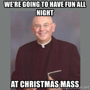 The Non-Molesting Priest - we're going to have fun all night at christmas mass