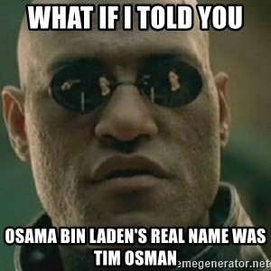 Nikko Morpheus - what if I told you Osama bin laden's real name was tim osman