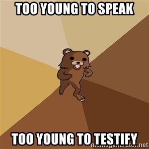 Pedo Bear From Beyond - too young to speak too young to testify