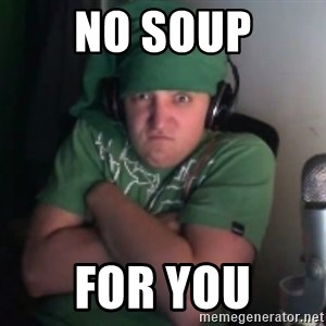 Martyn says NO! - NO SOUP FOR YOU