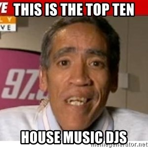 Radio Voice Guy - this is the top ten house music djs