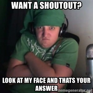 Martyn says NO! - WANT A SHOUTOUT? LOOK AT MY FACE AND THATS YOUR ANSWER