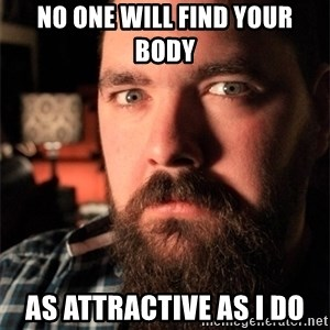 Dating Site Killer - no one will find your body As attractive as i do