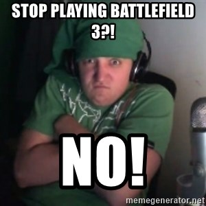 Martyn says NO! - Stop playing battlefield 3?! no!