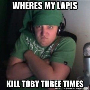 Martyn says NO! - wHERES MY LAPIS KILL TOBY THREE TIMES