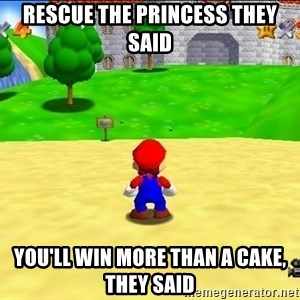 Mario looking at castle - rescue the princess they said you'll win more than a cake, they said