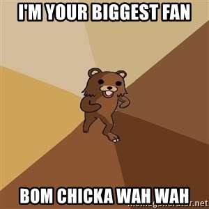 Pedo Bear From Beyond - i'm your biggest fan bom chicka wah wah