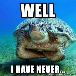 disappointed turtle - WELL I HAVE NEVER...
