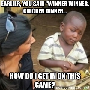"Skeptical african kid  - Earlier, you said ""winner winner, chicken dinner... How do I get in on this game?"