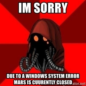 Advice Techpriest - Im Sorry Due to a Windows system error Mars Is cuurently closed