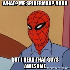 Gangsta Spiderman - what? me spiderman? nooo but I hear that guys awesome