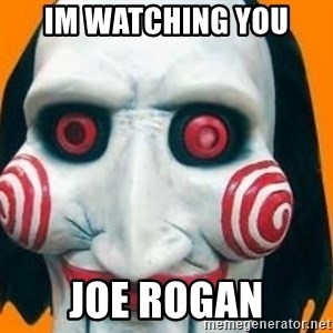 Jigsaw from saw evil - Im watching you Joe rogan