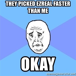 Okay Guy - They picked ezreal faster than me okay