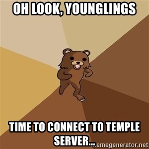 Pedo Bear From Beyond - Oh look, Younglings Time to connect to Temple Server...