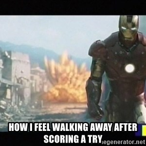 Iron man walks away - how i feel walking away after scoring a try