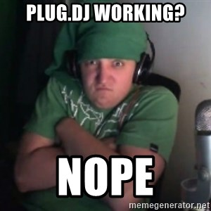 Martyn says NO! - Plug.dj working? nope