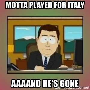 aaaand its gone - MOTTA PLAYED FOR ITALY AAAAND HE'S GONE