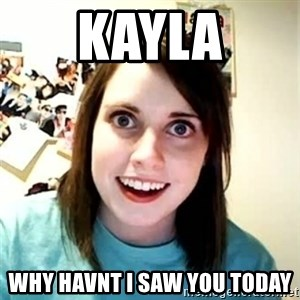 Overly Attached Girlfriend 2 - KAYLA why havnt i saw you today