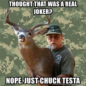 Chuck Testa Nope - Thought that was a real joker? Nope. Just chuck testa