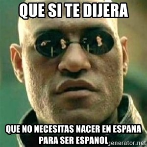what if i told you matri - Que Si te dijera que no necesitas nacer en espana para ser espanol