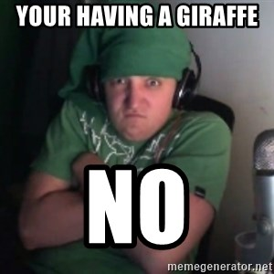 Martyn says NO! - Your Having a GIRAFFE  NO