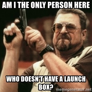 Walter Sobchak with gun - am i the only person here who DOESN'T have a launch box?
