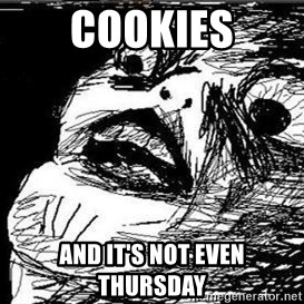 Gasp - Cookies And it's not even Thursday