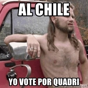 Almost Politically Correct Redneck - al chile  yo vote por quadri