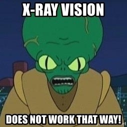 Morbo - X-RAY VISION DOES NOT WORK THAT WAY!