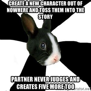 Roleplaying Rabbit - Create a new character out of nowhere and toss them into the story partner never judges and creates five more too
