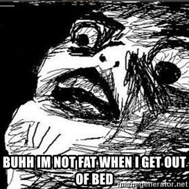 Gasp - Buhh im not fat when i get out of bed