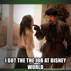 What do we say to the god of death ?  - I GOT THE THE JOB AT DISNEY WORLD