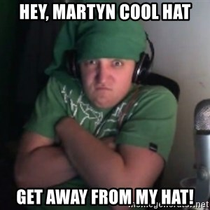 Martyn says NO! - hey, Martyn cool hat GET AWAY FROM MY HAT!