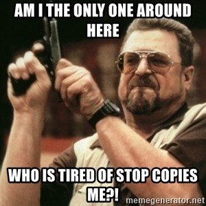 Walter Sobchak with gun - Am i the only one around here who is tired of Stop Copies me?!