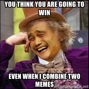 yaowonkaxd - You think you are going to win even when i combine two memes