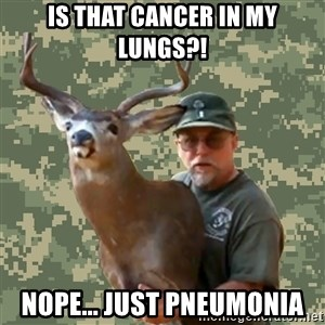 Chuck Testa Nope - iS THAT CANCER IN MY LUNGS?! NOPE... JUST PNEUMONIA