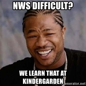 Yo Dawg - NWS DIFFICULT? we learn that at kindergarden