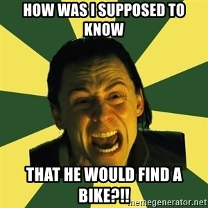 Defensive Loki - How was I supposed to know that he would find a Bike?!!