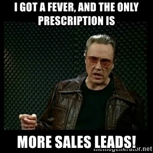 Christopher Walken Cowbell - I Got a fever, and the only prescription is MORE SALES LEADS!