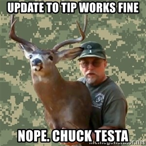 Chuck Testa Nope - Update to tip works fine nope. chuck testa