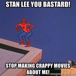 Spiderman12345 - sTAN LEE YOU BASTARD! STOP MAKING CRAPPY MOVIES ABOUT ME!