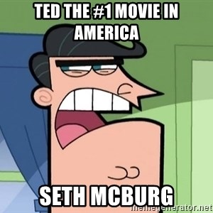Timmys Father - Ted the #1 movie in america seth mcburg
