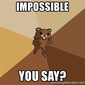 Pedo Bear From Beyond - IMPOSSIBLE YOU SAY?