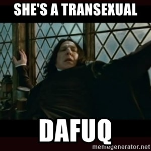 Surprised Snape - she's a transexual  dafuq